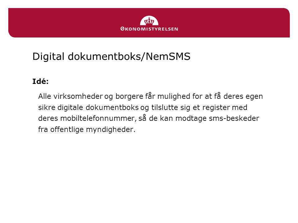 Digital dokumentboks/NemSMS Idé: Alle virksomheder og borgere får mulighed for at få deres egen sikre digitale dokumentboks og tilslutte sig et register med deres mobiltelefonnummer, så de kan modtage sms-beskeder fra offentlige myndigheder.
