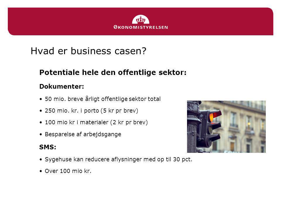 Hvad er business casen. Potentiale hele den offentlige sektor: Dokumenter: •50 mio.