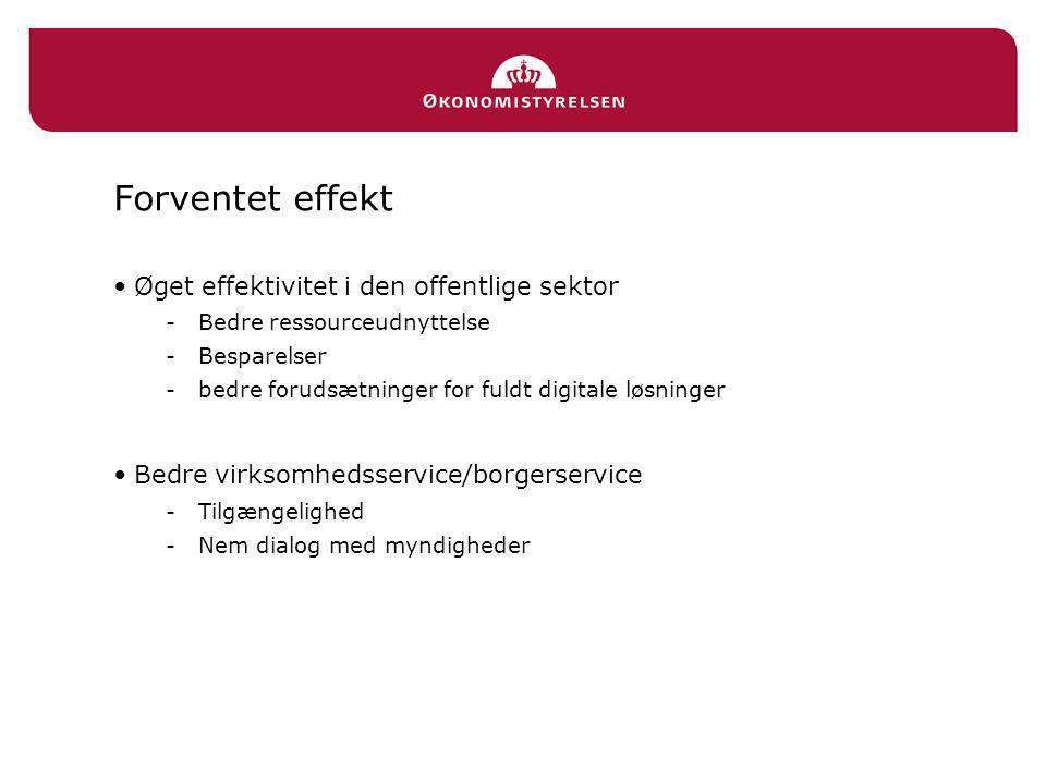 Forventet effekt •Øget effektivitet i den offentlige sektor -Bedre ressourceudnyttelse -Besparelser -bedre forudsætninger for fuldt digitale løsninger •Bedre virksomhedsservice/borgerservice -Tilgængelighed -Nem dialog med myndigheder
