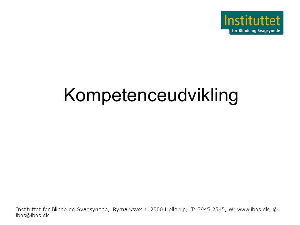 Instituttet for Blinde og Svagsynede, Rymarksvej 1, 2900 Hellerup, T: 3945 2545, W: www.ibos.dk, @: ibos@ibos.dk Kompetenceudvikling