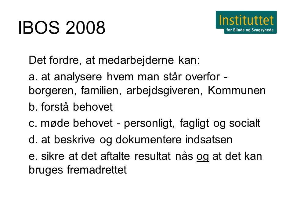 IBOS 2008 Det fordre, at medarbejderne kan: a.