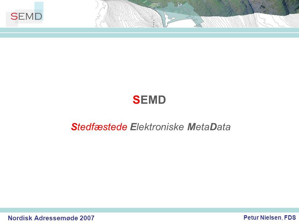 Nordisk Adressemøde 2007 Petur Nielsen, FDS SEMD En færøsk metadata-portal for geodata Stedfæstede Elektroniske MetaData