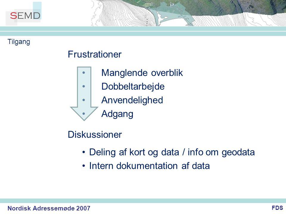 Nordisk Adressemøde 2007 Frustrationer •Manglende overblik •Dobbeltarbejde •Anvendelighed •Adgang Diskussioner •Deling af kort og data / info om geodata •Intern dokumentation af data FDS Tilgang