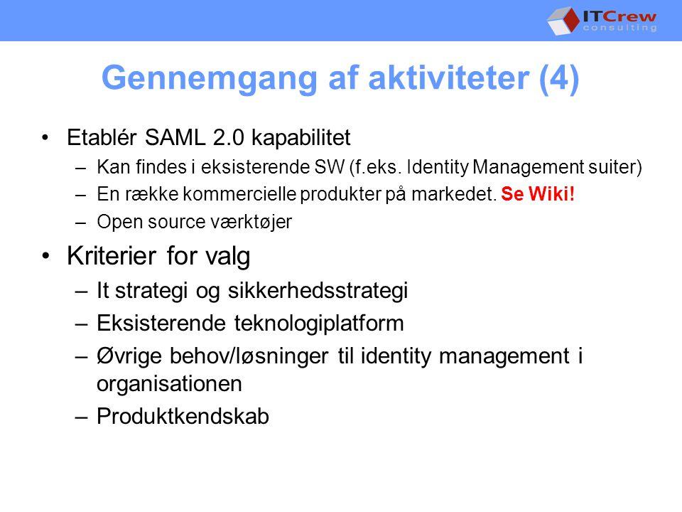 Gennemgang af aktiviteter (4) •Etablér SAML 2.0 kapabilitet –Kan findes i eksisterende SW (f.eks.