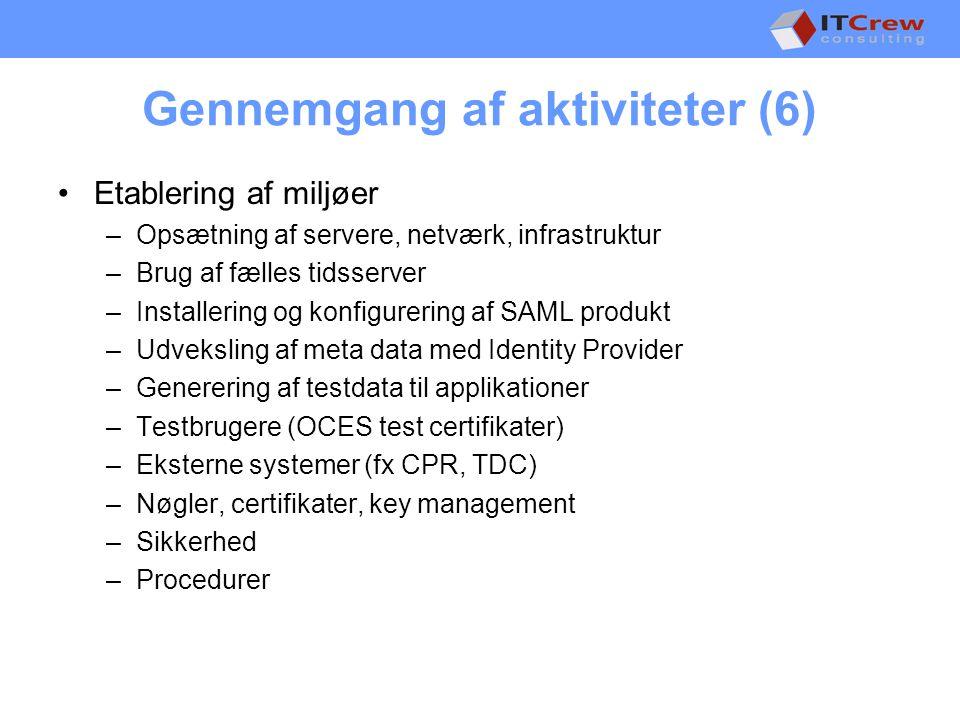 Gennemgang af aktiviteter (6) •Etablering af miljøer –Opsætning af servere, netværk, infrastruktur –Brug af fælles tidsserver –Installering og konfigurering af SAML produkt –Udveksling af meta data med Identity Provider –Generering af testdata til applikationer –Testbrugere (OCES test certifikater) –Eksterne systemer (fx CPR, TDC) –Nøgler, certifikater, key management –Sikkerhed –Procedurer