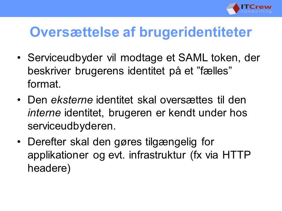 Oversættelse af brugeridentiteter •Serviceudbyder vil modtage et SAML token, der beskriver brugerens identitet på et fælles format.