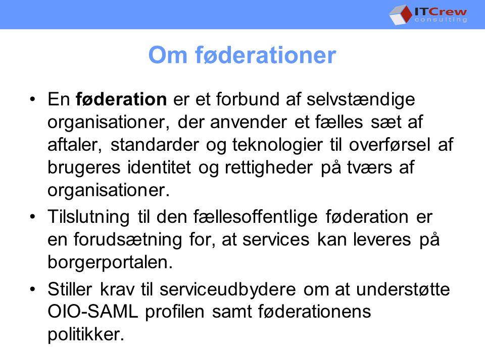 Om føderationer •En føderation er et forbund af selvstændige organisationer, der anvender et fælles sæt af aftaler, standarder og teknologier til overførsel af brugeres identitet og rettigheder på tværs af organisationer.