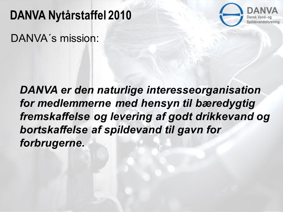 DANVA´s mission: DANVA Nytårstaffel 2010 DANVA er den naturlige interesseorganisation for medlemmerne med hensyn til bæredygtig fremskaffelse og levering af godt drikkevand og bortskaffelse af spildevand til gavn for forbrugerne.