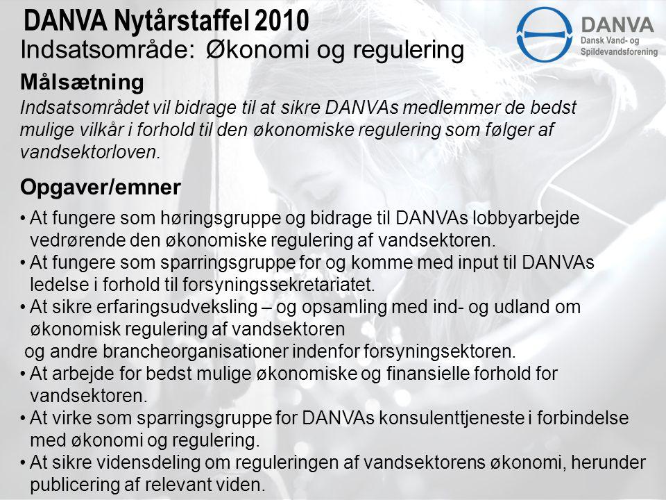Indsatsområde: Økonomi og regulering Målsætning DANVA Nytårstaffel 2010 Indsatsområdet vil bidrage til at sikre DANVAs medlemmer de bedst mulige vilkår i forhold til den økonomiske regulering som følger af vandsektorloven.