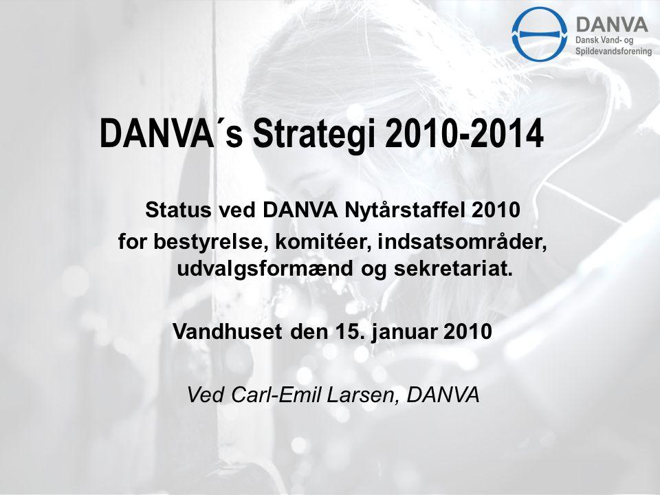 DANVA´s Strategi 2010-2014 Status ved DANVA Nytårstaffel 2010 for bestyrelse, komitéer, indsatsområder, udvalgsformænd og sekretariat.
