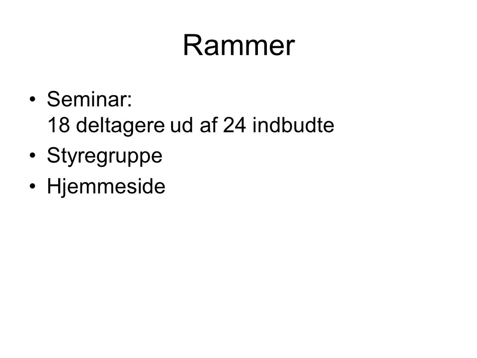 Rammer •Seminar: 18 deltagere ud af 24 indbudte •Styregruppe •Hjemmeside