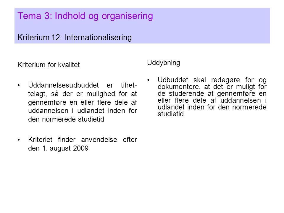 Tema 3: Indhold og organisering Kriterium 12: Internationalisering Kriterium for kvalitet •Uddannelsesudbuddet er tilret- telagt, så der er mulighed for at gennemføre en eller flere dele af uddannelsen i udlandet inden for den normerede studietid •Kriteriet finder anvendelse efter den 1.
