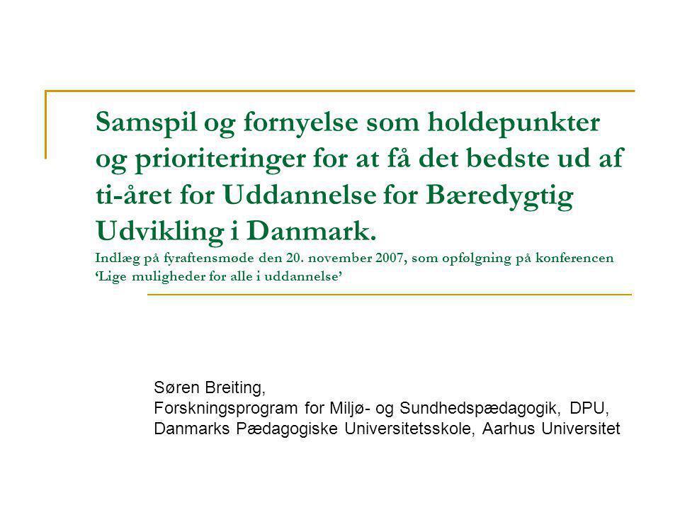 Samspil og fornyelse som holdepunkter og prioriteringer for at få det bedste ud af ti-året for Uddannelse for Bæredygtig Udvikling i Danmark.