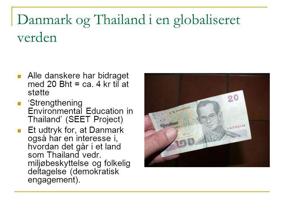 Danmark og Thailand i en globaliseret verden  Alle danskere har bidraget med 20 Bht = ca.