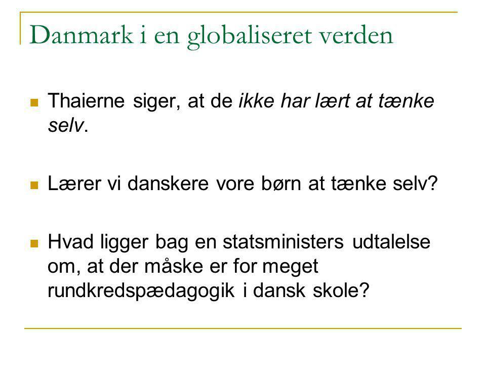 Danmark i en globaliseret verden  Thaierne siger, at de ikke har lært at tænke selv.