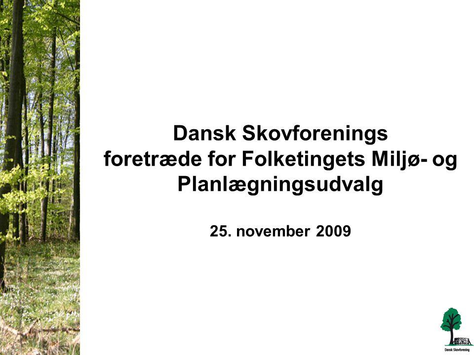 Dansk Skovforenings foretræde for Folketingets Miljø- og Planlægningsudvalg 25. november 2009