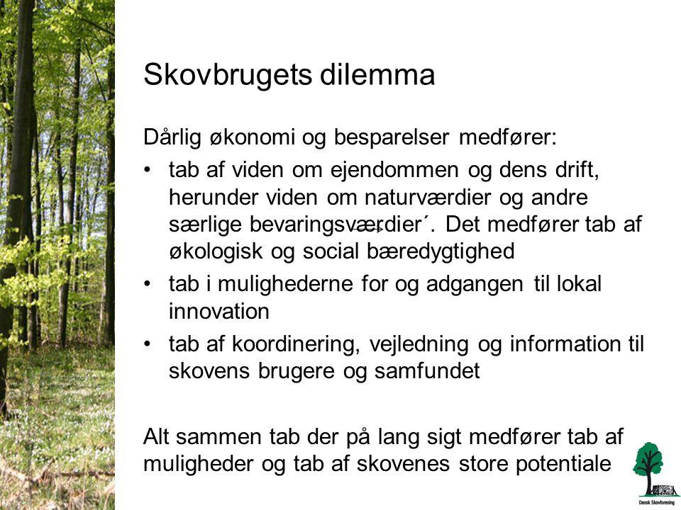 Skovbrugets dilemma Dårlig økonomi og besparelser medfører: •tab af viden om ejendommen og dens drift, herunder viden om naturværdier og andre særlige bevaringsværdier´.
