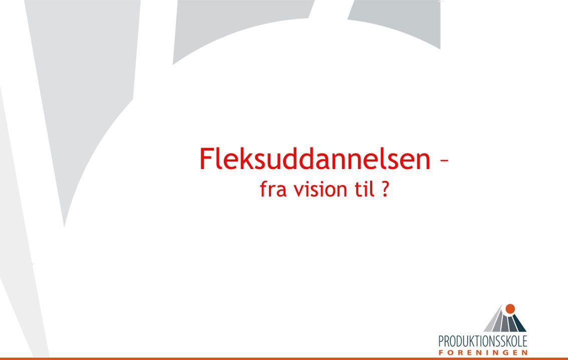 Fleksuddannelsen – fra vision til