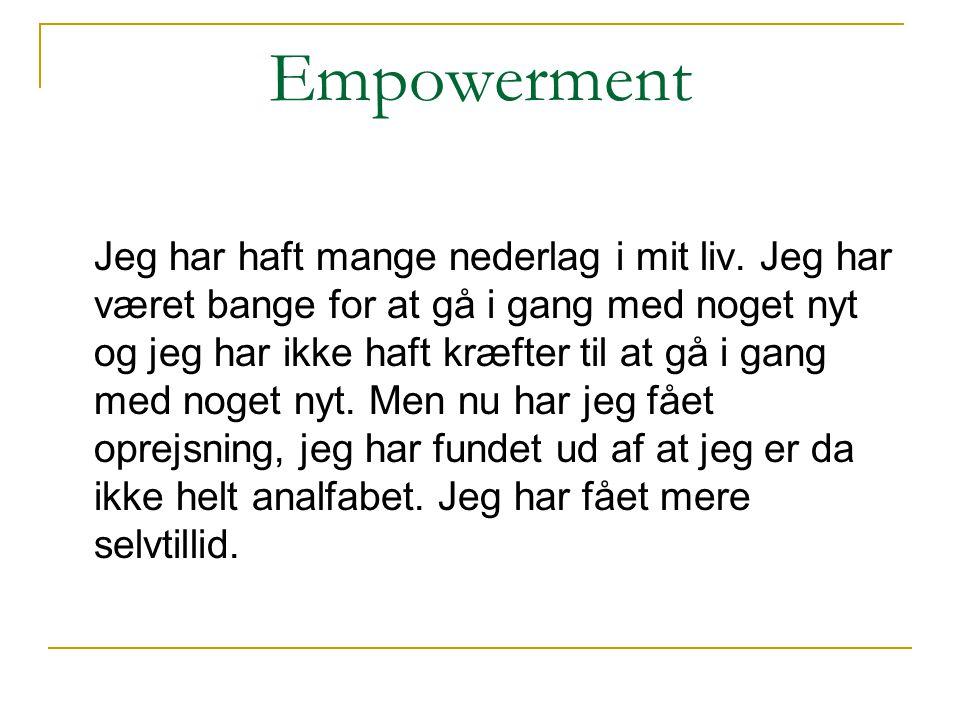 Empowerment Jeg har haft mange nederlag i mit liv. Jeg har været bange for at gå i gang med noget nyt og jeg har ikke haft kræfter til at gå i gang me