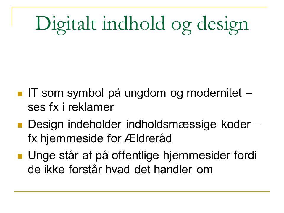 Digitalt indhold og design  IT som symbol på ungdom og modernitet – ses fx i reklamer  Design indeholder indholdsmæssige koder – fx hjemmeside for Æ