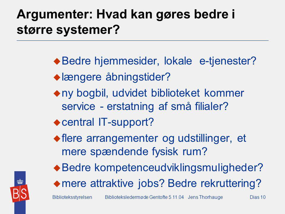 BiblioteksstyrelsenBiblioteksledermøde Gentofte 5.11.04 Jens ThorhaugeDias 10 Argumenter: Hvad kan gøres bedre i større systemer.