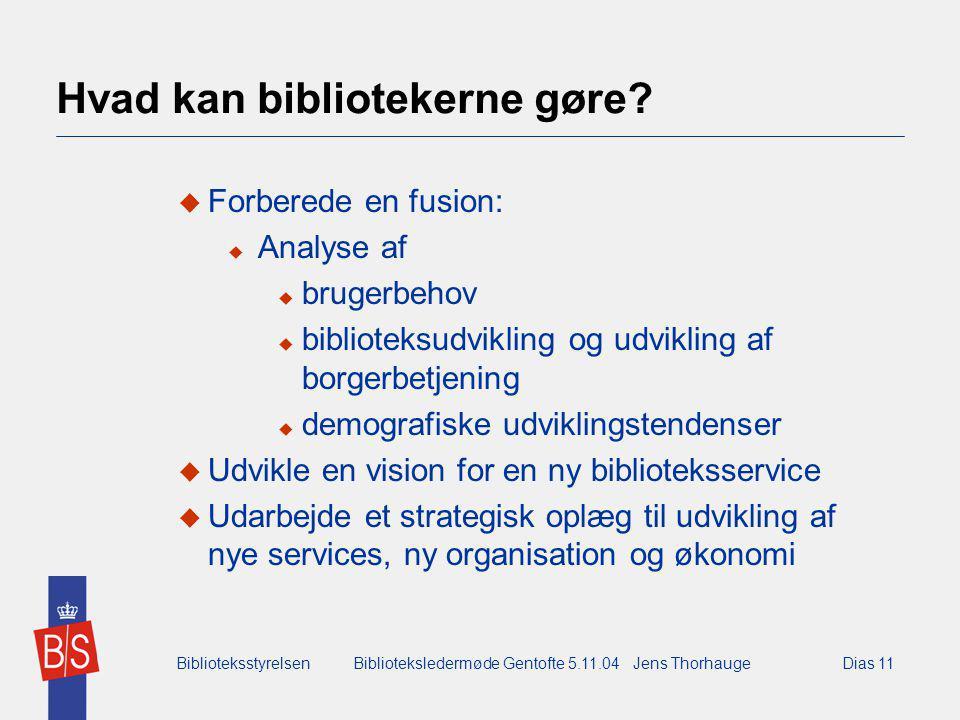 BiblioteksstyrelsenBiblioteksledermøde Gentofte 5.11.04 Jens ThorhaugeDias 11 Hvad kan bibliotekerne gøre.