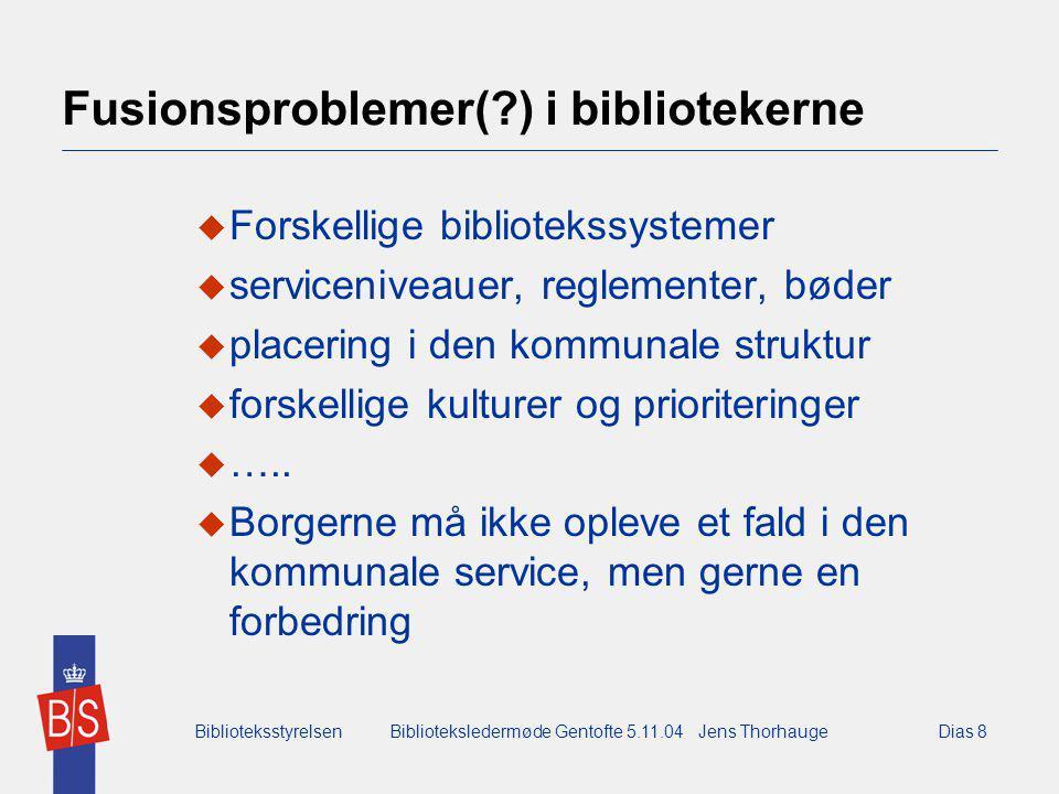 BiblioteksstyrelsenBiblioteksledermøde Gentofte 5.11.04 Jens ThorhaugeDias 8 Fusionsproblemer( ) i bibliotekerne  Forskellige bibliotekssystemer  serviceniveauer, reglementer, bøder  placering i den kommunale struktur  forskellige kulturer og prioriteringer  …..
