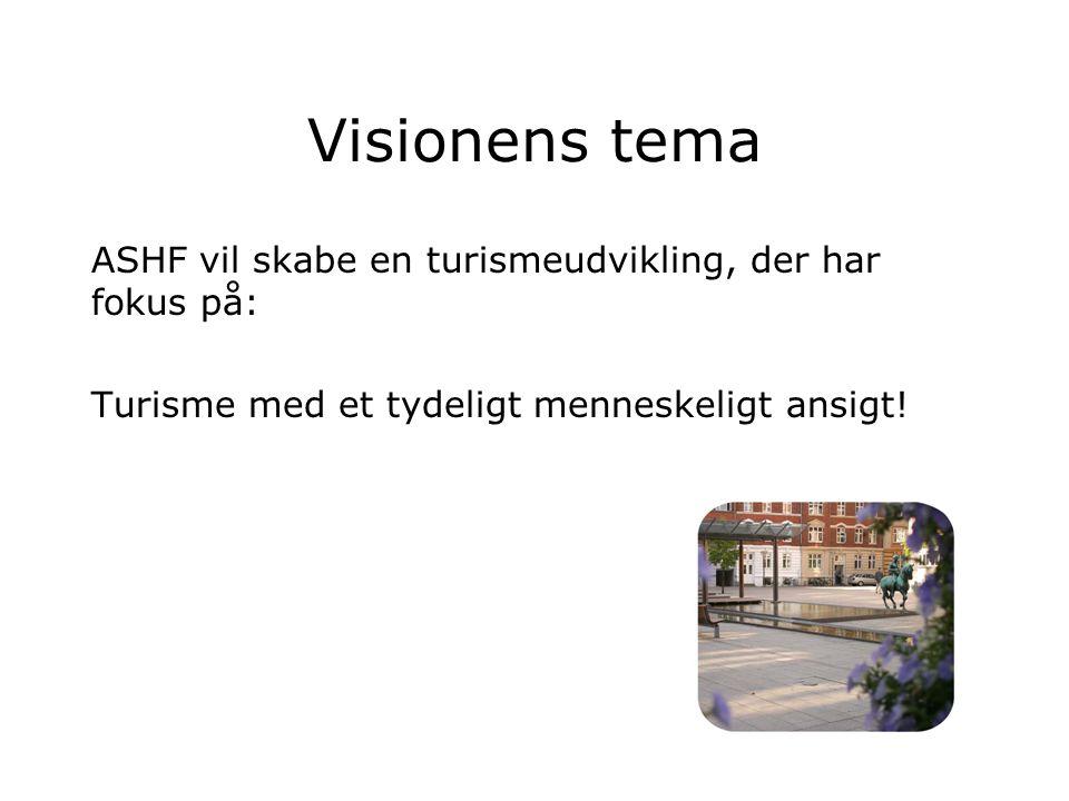 Visionens tema ASHF vil skabe en turismeudvikling, der har fokus på: Turisme med et tydeligt menneskeligt ansigt!