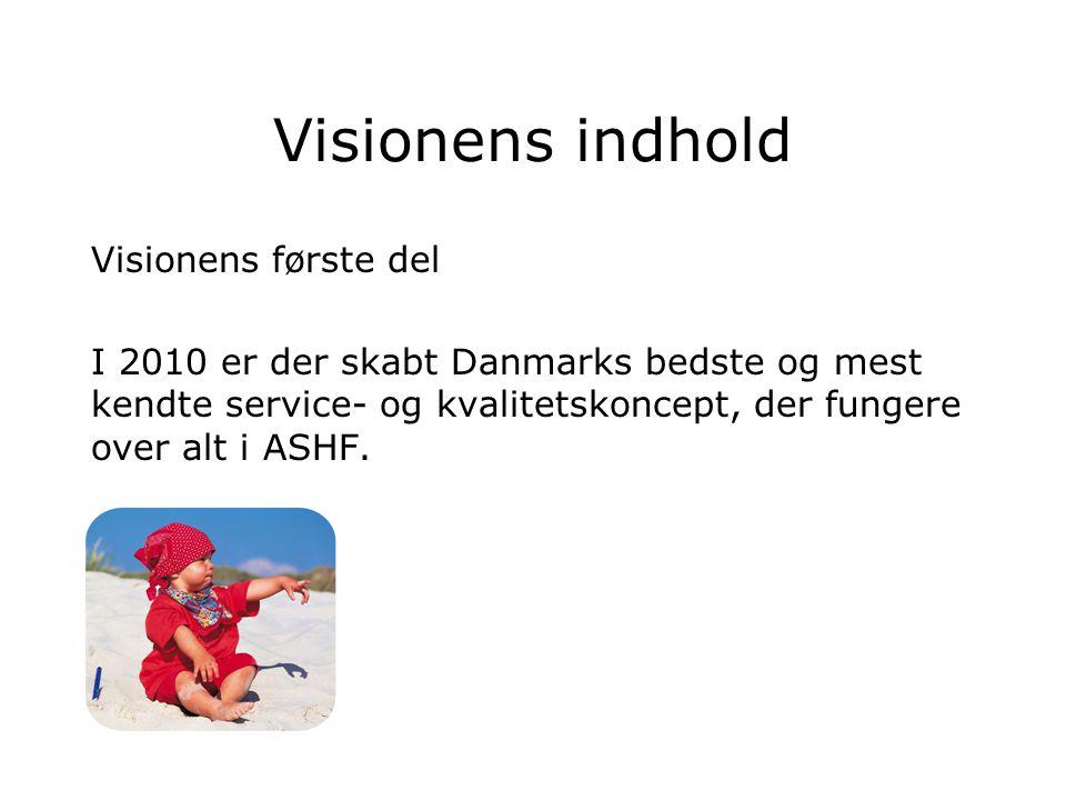Visionens indhold Visionens første del I 2010 er der skabt Danmarks bedste og mest kendte service- og kvalitetskoncept, der fungere over alt i ASHF.