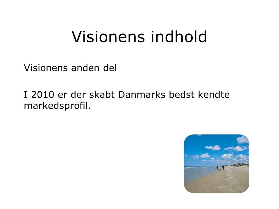 Visionens indhold Visionens anden del I 2010 er der skabt Danmarks bedst kendte markedsprofil.
