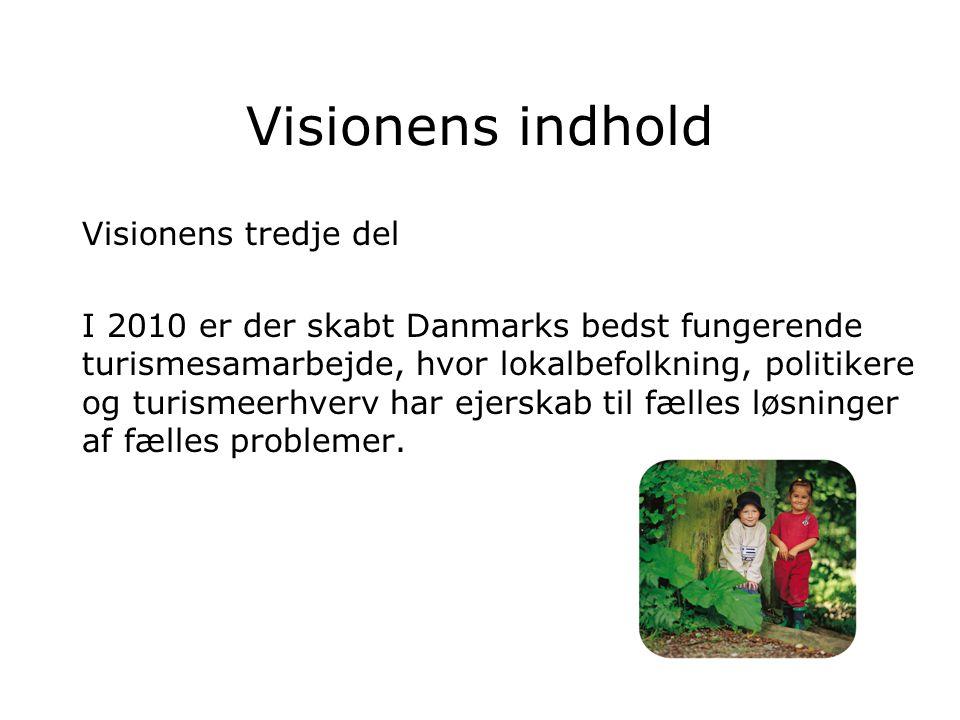 Visionens indhold Visionens tredje del I 2010 er der skabt Danmarks bedst fungerende turismesamarbejde, hvor lokalbefolkning, politikere og turismeerhverv har ejerskab til fælles løsninger af fælles problemer.