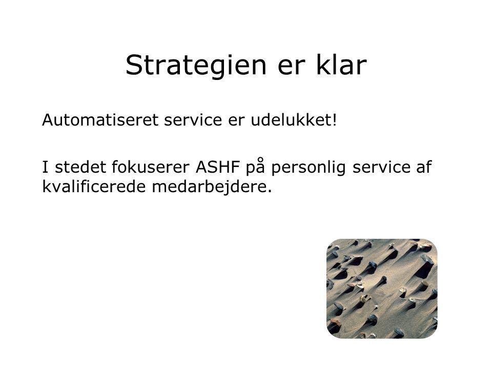 Strategien er klar Automatiseret service er udelukket.