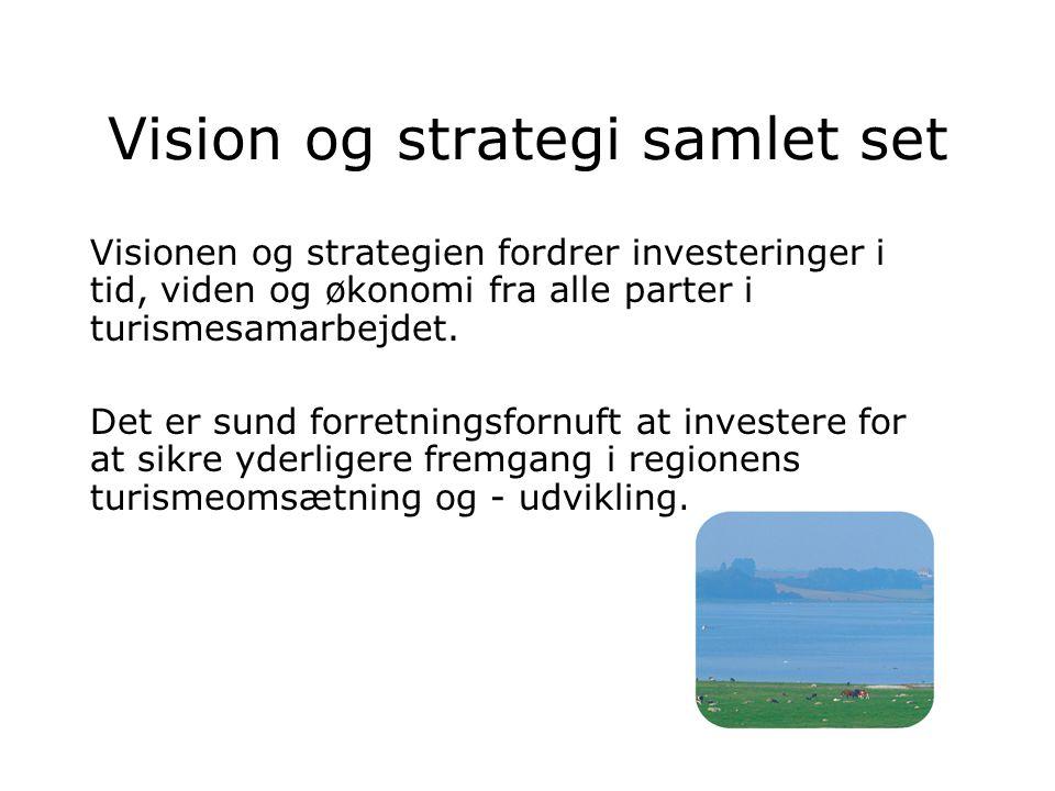 Vision og strategi samlet set Visionen og strategien fordrer investeringer i tid, viden og økonomi fra alle parter i turismesamarbejdet.