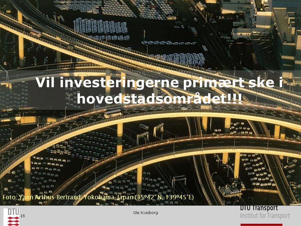 Ole Kveiborg 16 Foto: Yann Arthus-Bertrand: Yokohama, Japan (35º42' N; 139º45'E) Vil investeringerne primært ske i hovedstadsområdet!!!