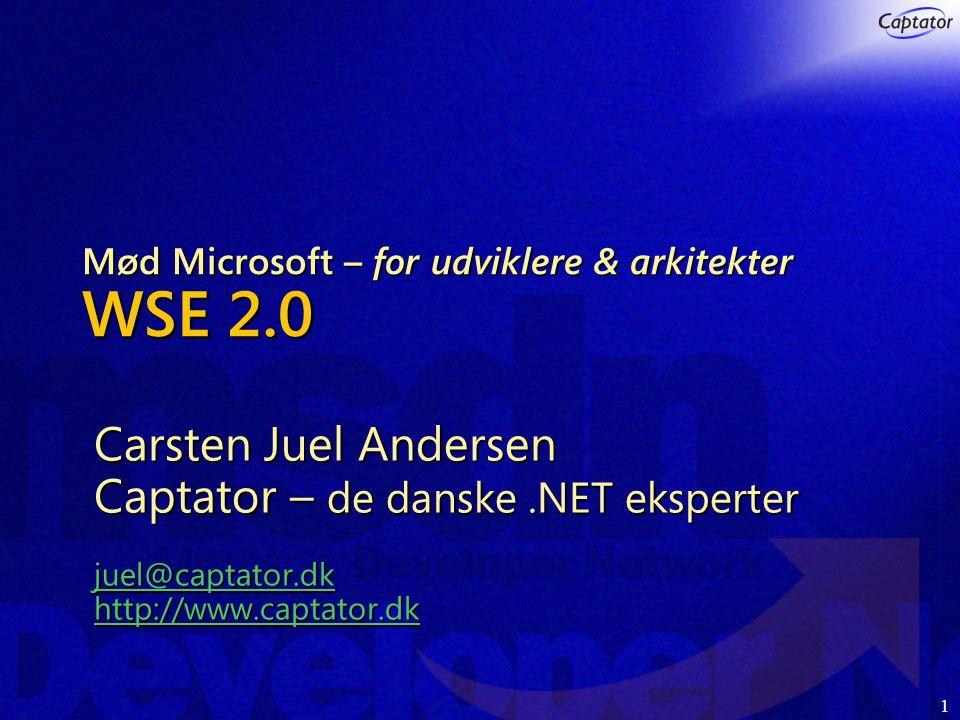 1 Mød Microsoft – for udviklere & arkitekter WSE 2.0 Carsten Juel Andersen Captator – de danske.NET eksperter juel@captator.dk http://www.captator.dk