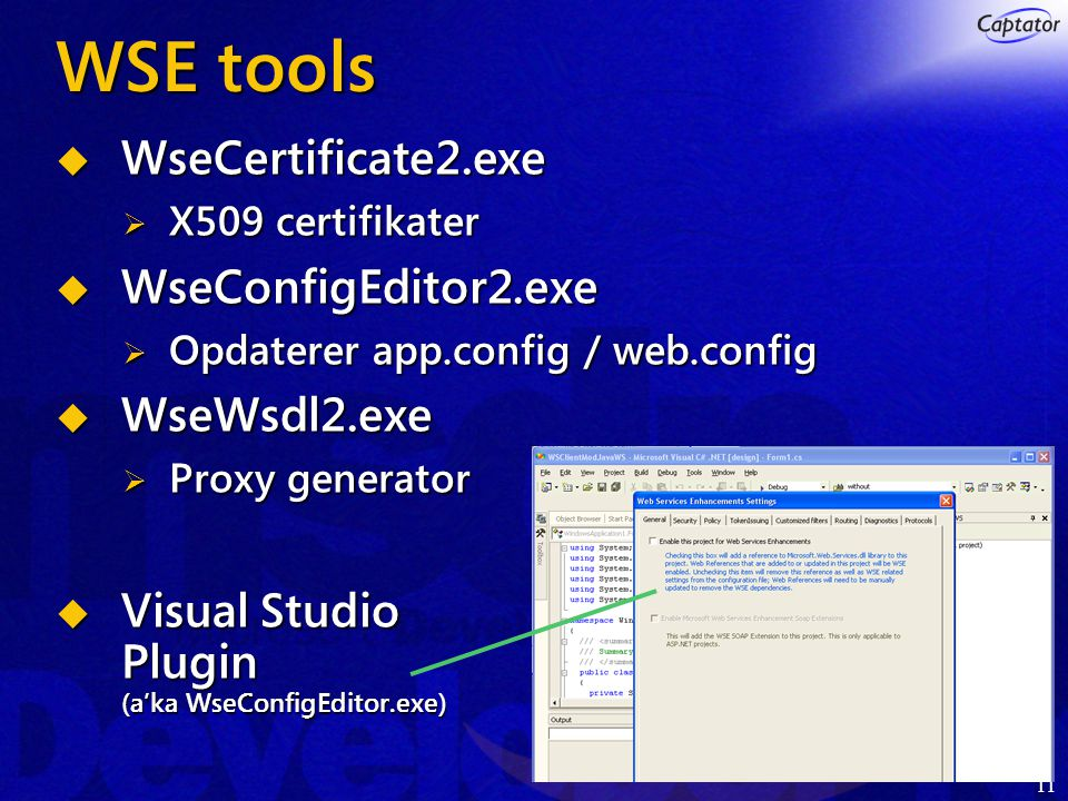 11 WSE tools  WseCertificate2.exe  X509 certifikater  WseConfigEditor2.exe  Opdaterer app.config / web.config  WseWsdl2.exe  Proxy generator  Visual Studio Plugin (a'ka WseConfigEditor.exe)