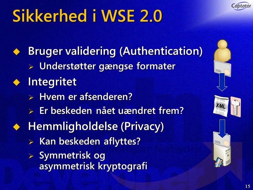 15 Sikkerhed i WSE 2.0  Bruger validering (Authentication)  Understøtter gængse formater  Integritet  Hvem er afsenderen.