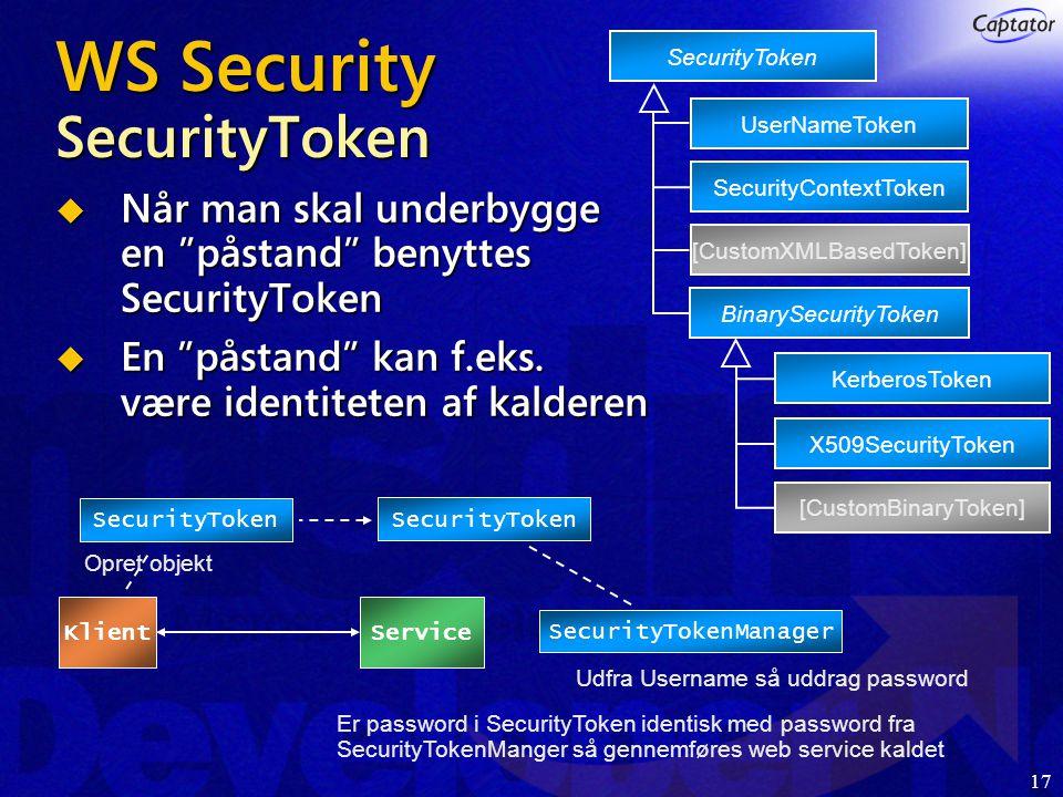 17 WS Security SecurityToken  Når man skal underbygge en påstand benyttes SecurityToken  En påstand kan f.eks.