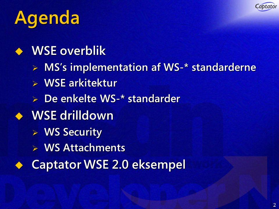 2 Agenda  WSE overblik  MS's implementation af WS-* standarderne  WSE arkitektur  De enkelte WS-* standarder  WSE drilldown  WS Security  WS Attachments  Captator WSE 2.0 eksempel