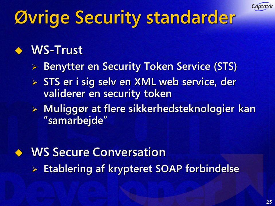 25 Øvrige Security standarder  WS-Trust  Benytter en Security Token Service (STS)  STS er i sig selv en XML web service, der validerer en security token  Muliggør at flere sikkerhedsteknologier kan samarbejde  WS Secure Conversation  Etablering af krypteret SOAP forbindelse