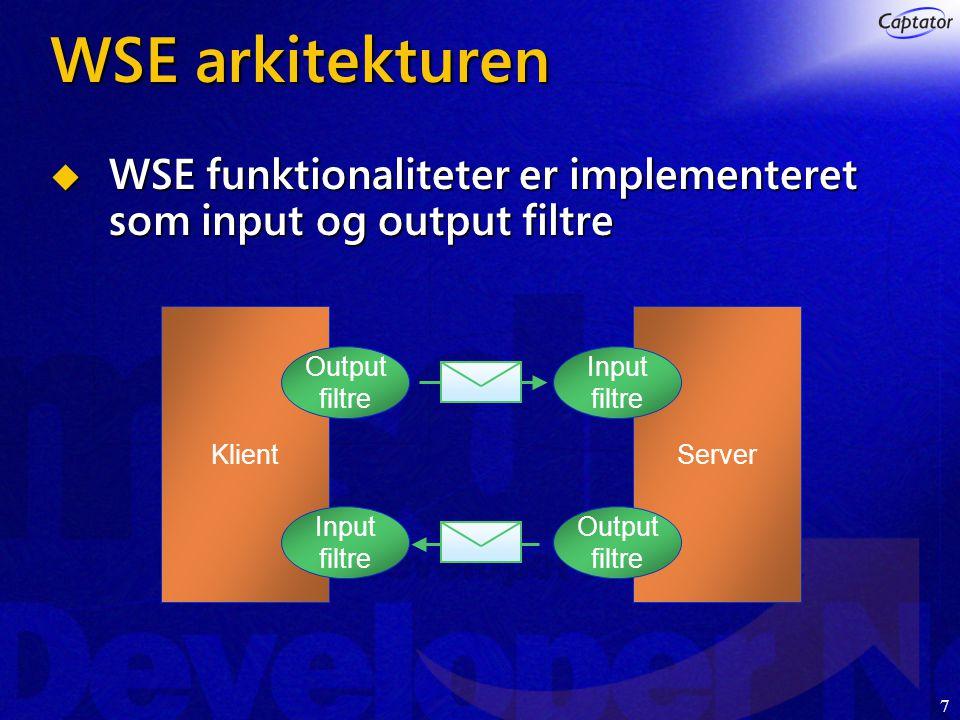 7 WSE arkitekturen KlientServer Output filtre Input filtre Input filtre Output filtre  WSE funktionaliteter er implementeret som input og output filtre