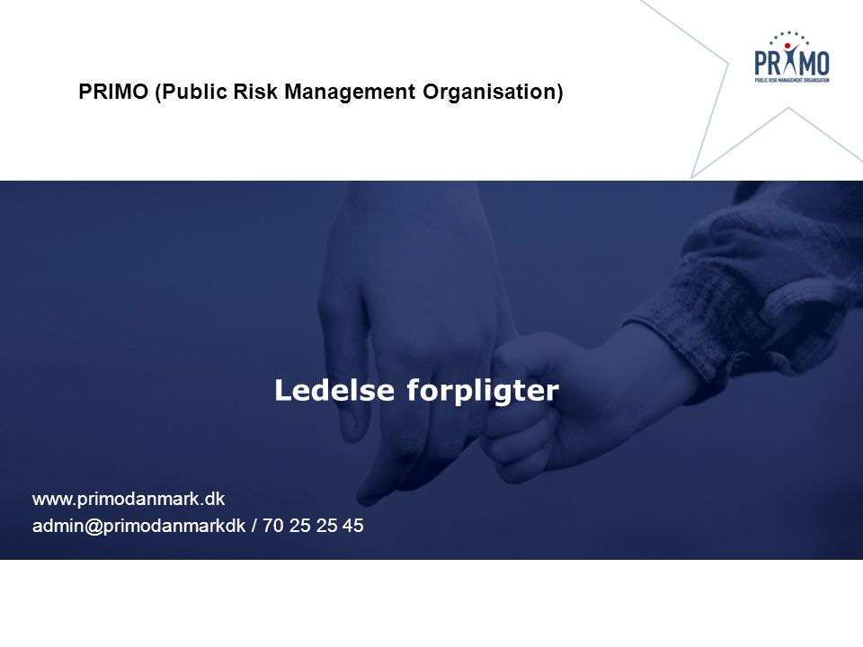 Ledelse forpligter PRIMO (Public Risk Management Organisation) admin@primodanmarkdk / 70 25 25 45 www.primodanmark.dk