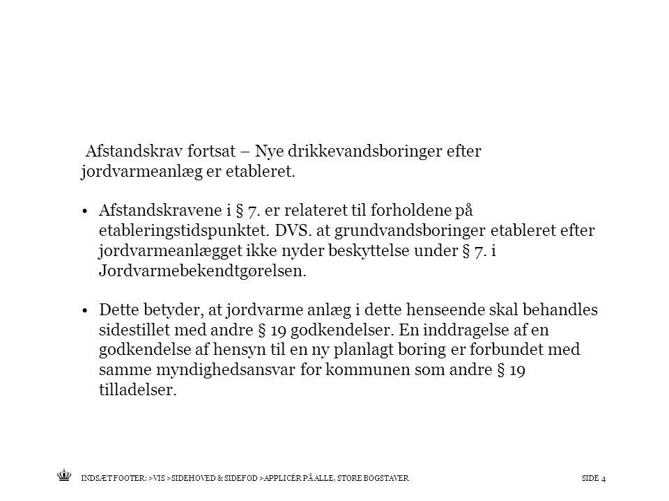 Tekst starter uden punktopstilling For at få punktopstilling på teksten (flere niveauer findes), brug >Forøg listeniveau- knappen i Topmenuen For at få venstrestillet tekst uden punktopstilling, brug >Formindsk listeniveau- knappen i Topmenuen INDSÆT FOOTER: >VIS >SIDEHOVED & SIDEFOD >APPLICÉR PÅ ALLE, STORE BOGSTAVERSIDE 4 Afstandskrav fortsat – Nye drikkevandsboringer efter jordvarmeanlæg er etableret.