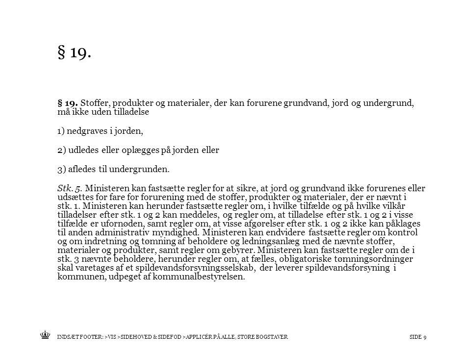 Tekst starter uden punktopstilling For at få punktopstilling på teksten (flere niveauer findes), brug >Forøg listeniveau- knappen i Topmenuen For at få venstrestillet tekst uden punktopstilling, brug >Formindsk listeniveau- knappen i Topmenuen INDSÆT FOOTER: >VIS >SIDEHOVED & SIDEFOD >APPLICÉR PÅ ALLE, STORE BOGSTAVERSIDE 9 § 19.