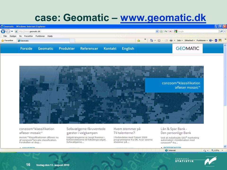 fredag den 13. august 2010 16 case: Geomatic – www.geomatic.dkwww.geomatic.dk