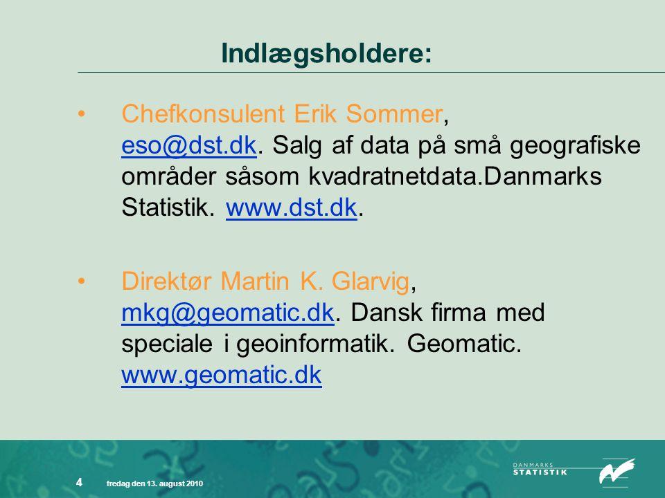 fredag den 13. august 2010 4 Indlægsholdere: •Chefkonsulent Erik Sommer, eso@dst.dk.
