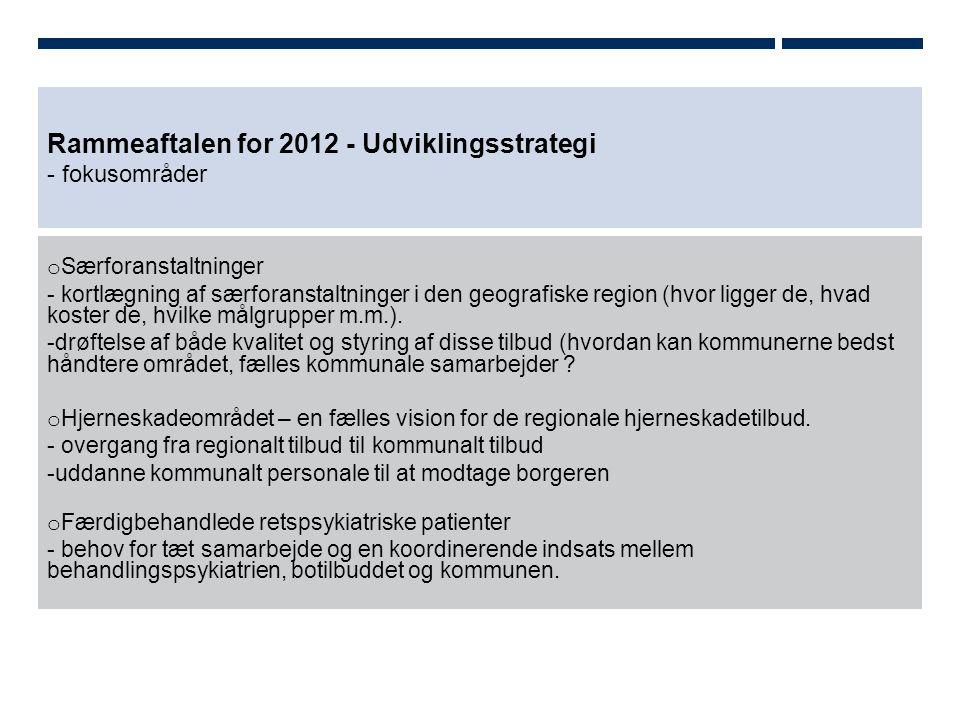 Rammeaftalen for 2012 - Udviklingsstrategi - fokusområder o Særforanstaltninger - kortlægning af særforanstaltninger i den geografiske region (hvor ligger de, hvad koster de, hvilke målgrupper m.m.).