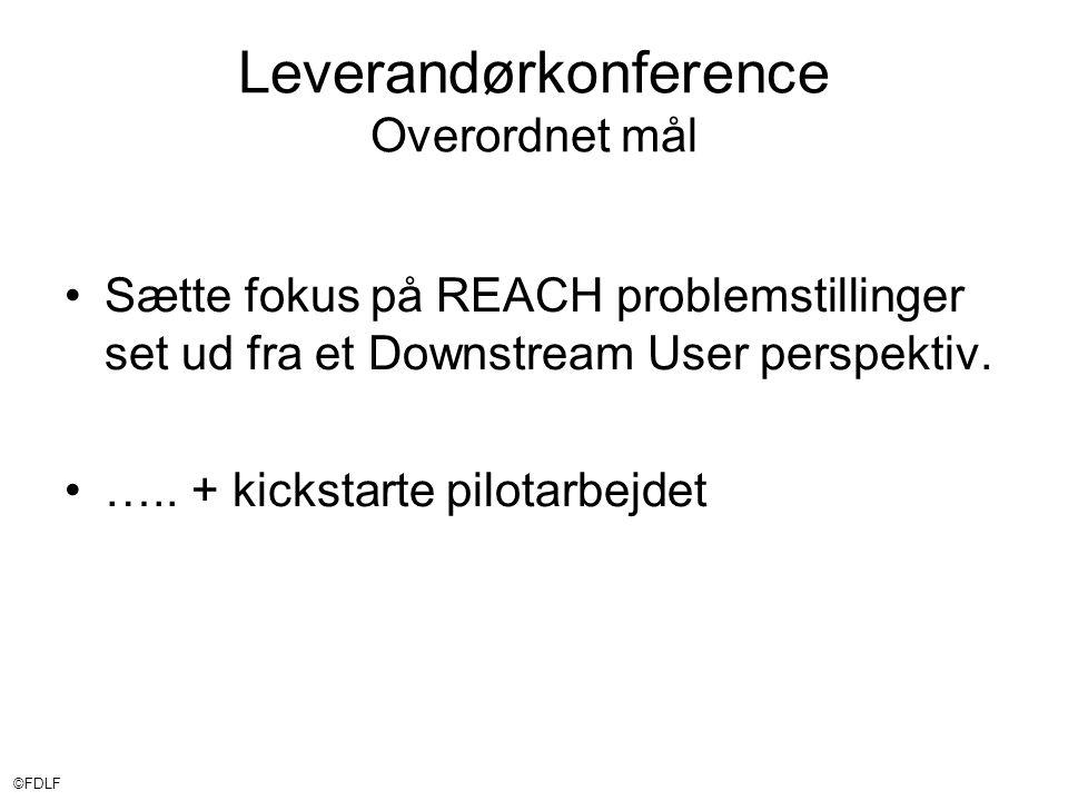 ©FDLF Leverandørkonference Overordnet mål •Sætte fokus på REACH problemstillinger set ud fra et Downstream User perspektiv.