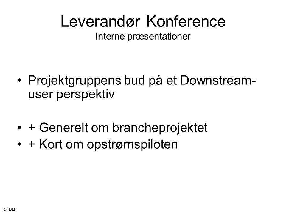 ©FDLF Leverandør Konference Interne præsentationer •Projektgruppens bud på et Downstream- user perspektiv •+ Generelt om brancheprojektet •+ Kort om opstrømspiloten