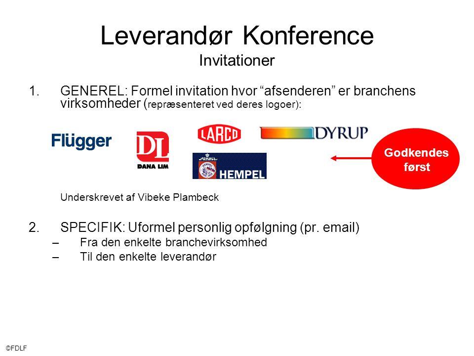 ©FDLF Leverandør Konference Invitationer 1.GENEREL: Formel invitation hvor afsenderen er branchens virksomheder ( repræsenteret ved deres logoer): Underskrevet af Vibeke Plambeck 2.SPECIFIK: Uformel personlig opfølgning (pr.
